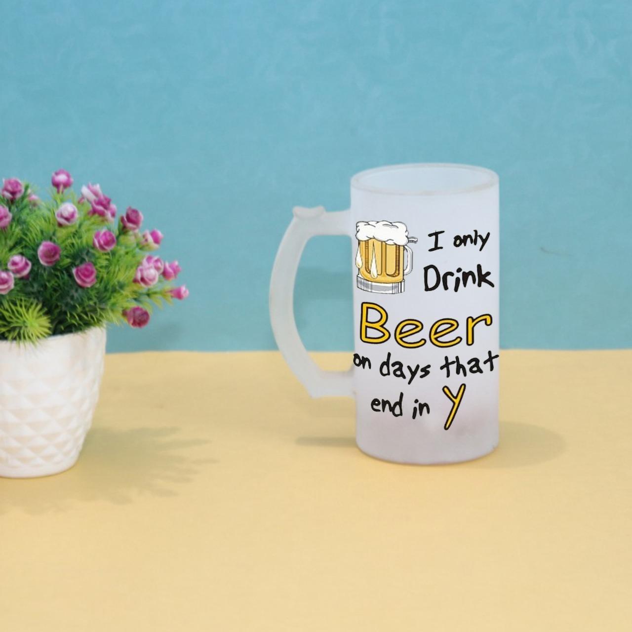 I Only Drink Beer On Days Beer Mug